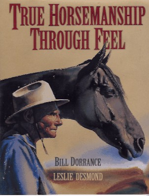 Bill Dorrance - True Horsemanship Through Feel by Bill Dorrance with Leslie Desmond